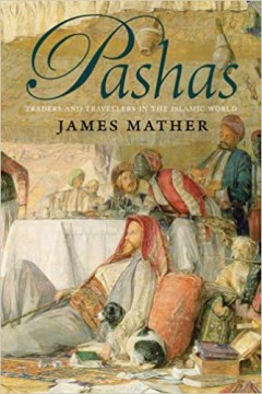 Pashas, Traders and Travellers in the Islamic World