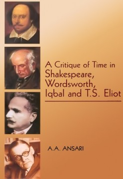 A Critique of Time in Shakespeare, Wordsworth, Iqbal and T. S. Eliot