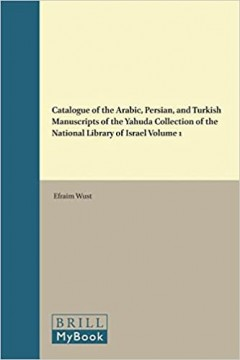 Catalogue of the Arabic, Persian, and Turkish Manuscripts of the Yahuda Collection of the National Library of Israel Volume 1