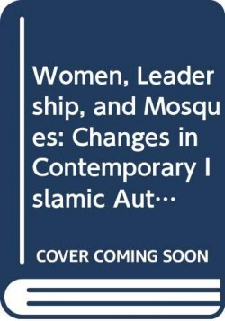 Women, Leadership, and Mosques: Changes in Contemporary Islamic Authority